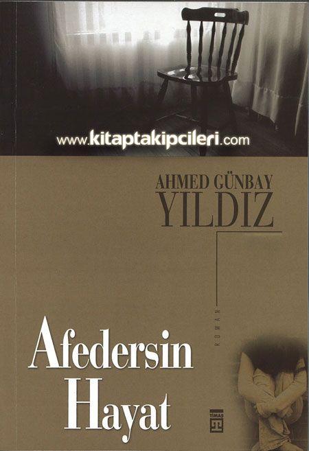 Afedersin Hayat Ahmed Günbay Yıldız Timaş Yayınları Ahmed Günbay