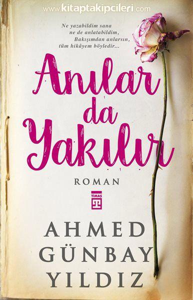 Anılar Da Yakılır Ahmed Günbay Yıldız Timaş Yayınları Ahmet Günbay